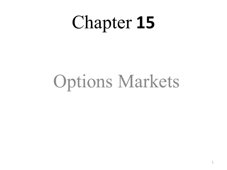 1 Chapter 15 Options Markets