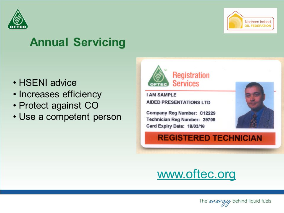 Annual Servicing HSENI advice Increases efficiency Protect against CO Use a competent person www.oftec.org
