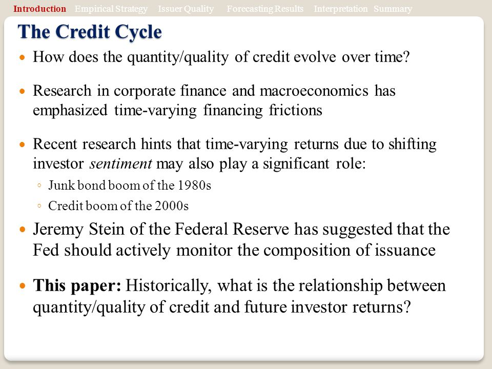 The Credit Cycle How does the quantity/quality of credit evolve over time.