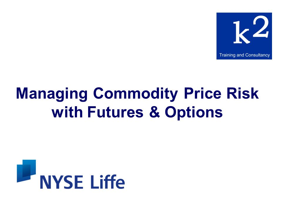 Managing Commodity Price Risk with Futures & Options