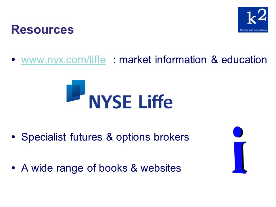 Resources www.nyx.com/liffe : market information & education www.nyx.com/liffe Specialist futures & options brokers A wide range of books & websites