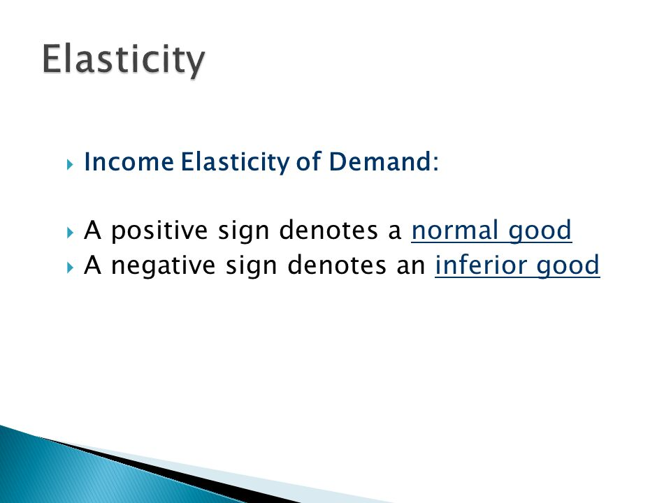 Income Elasticity of Demand: A positive sign denotes a normal good A negative sign denotes an inferior good