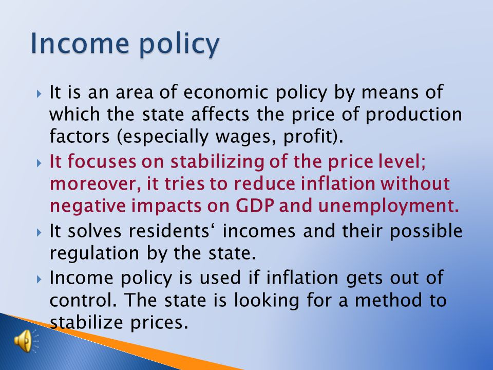 This type of policy takes many forms –from voluntary wage and price guidelines to the direct legal regulation of wages, salaries and prices.