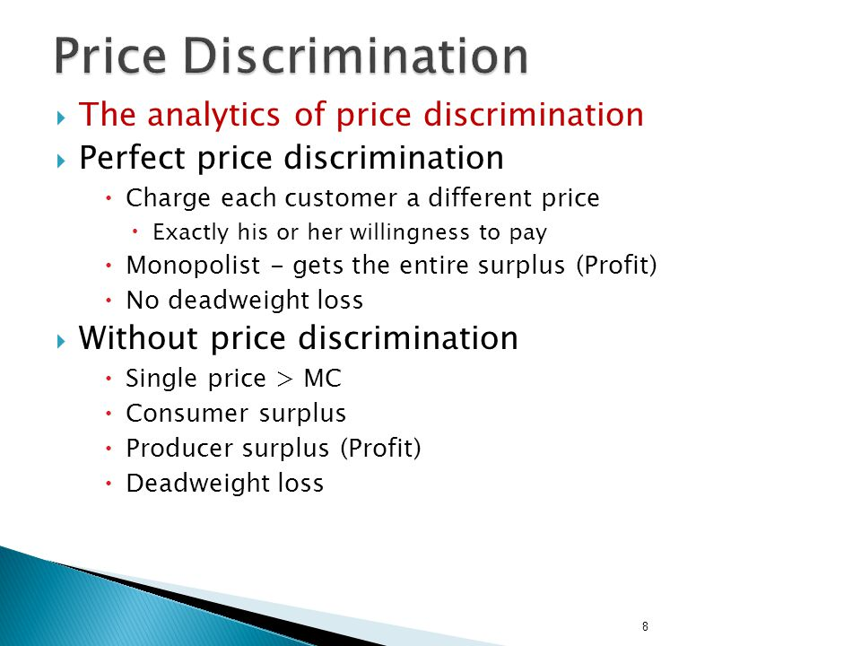 The analytics of price discrimination Perfect price discrimination Charge each customer a different price Exactly his or her willingness to pay Monopo
