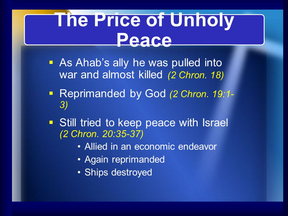 The Price of Unholy Peace The true price of peace (2 Chron.