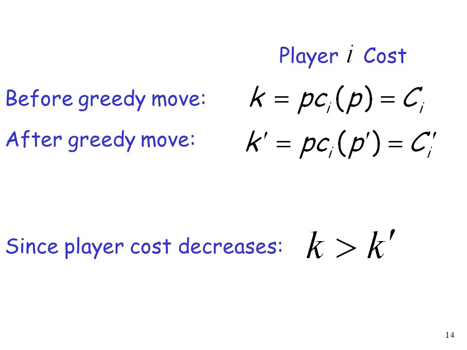 14 Player Cost Before greedy move: After greedy move: Since player cost decreases: