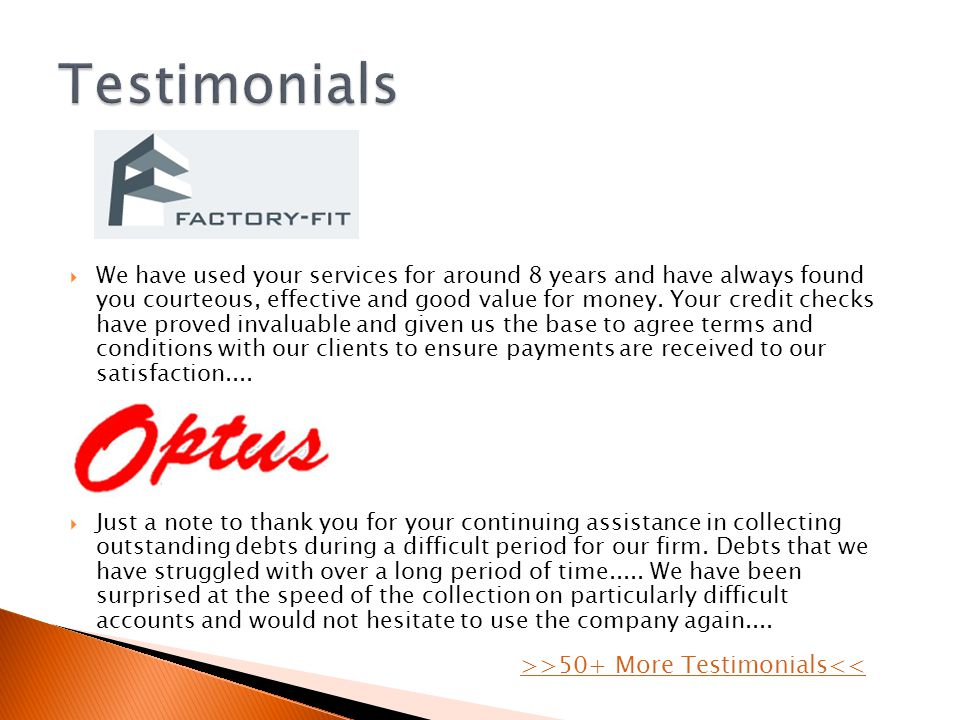 We have used your services for around 8 years and have always found you courteous, effective and good value for money.