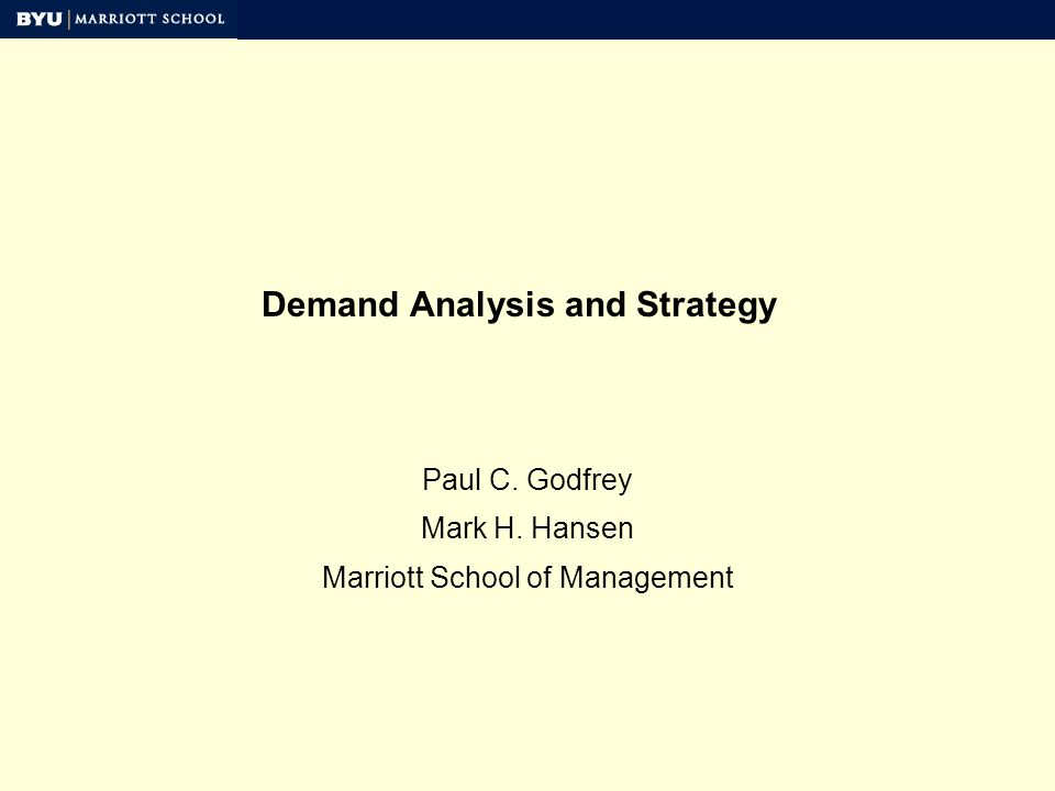 Demand Analysis and Strategy Paul C. Godfrey Mark H. Hansen Marriott School of Management