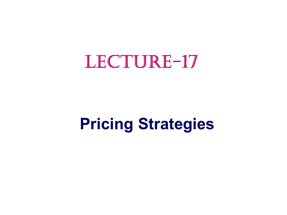 Pricing Strategies LECTURE-17