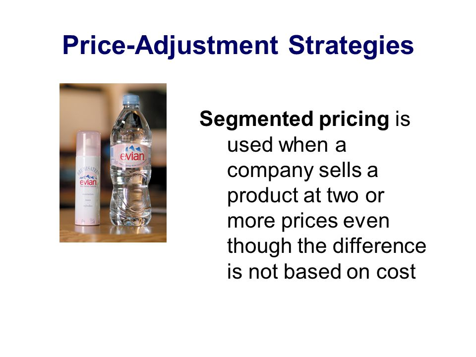 Price-Adjustment Strategies Segmented pricing is used when a company sells a product at two or more prices even though the difference is not based on