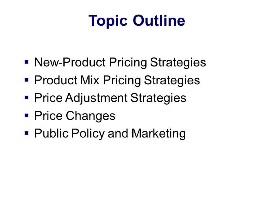 Price-Adjustment Strategies Psychological pricing occurs when sellers consider the psychology of prices and not simply the economics Reference prices are prices that buyers carry in their minds and refer to when looking at a given product –Noting current prices –Remembering past prices –Assessing the buying situations