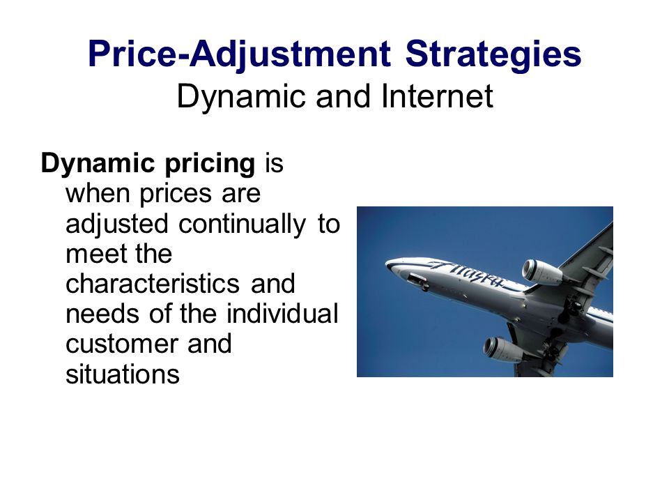 Price-Adjustment Strategies Dynamic and Internet Dynamic pricing is when prices are adjusted continually to meet the characteristics and needs of the
