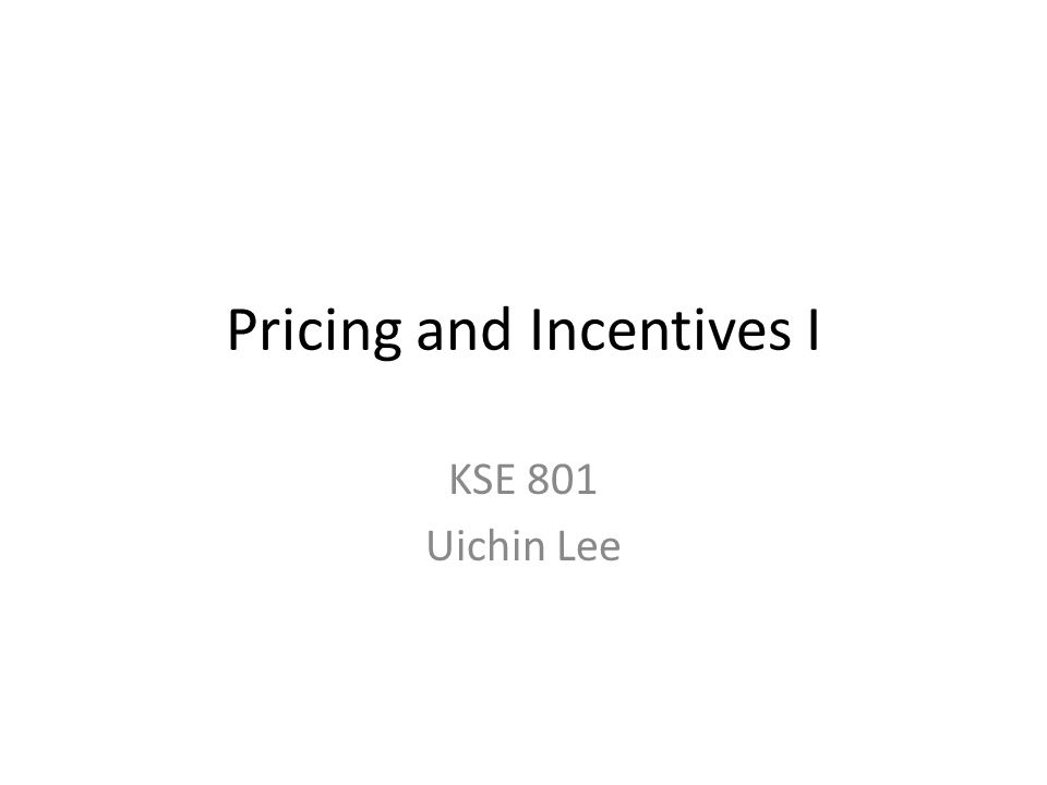 Pricing and Incentives I KSE 801 Uichin Lee