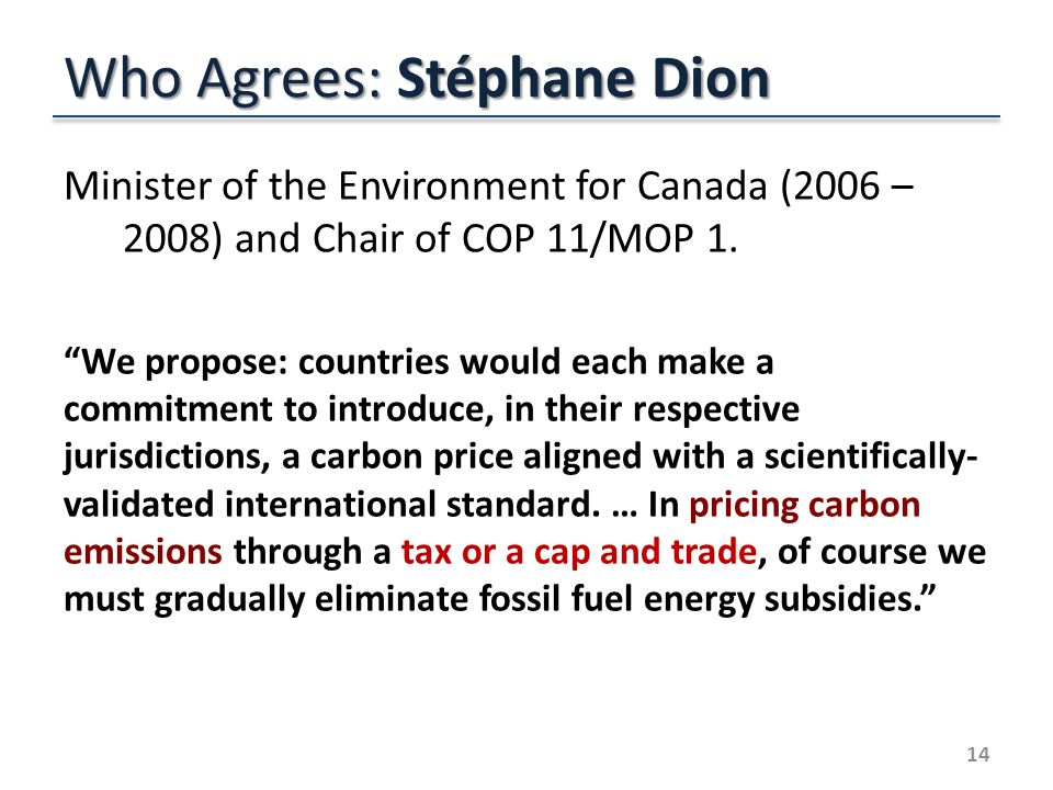 Who Agrees: Stéphane Dion Minister of the Environment for Canada (2006 – 2008) and Chair of COP 11/MOP 1.