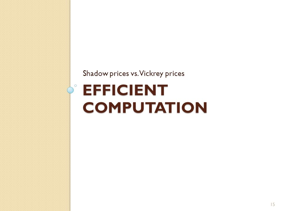 EFFICIENT COMPUTATION Shadow prices vs. Vickrey prices 15