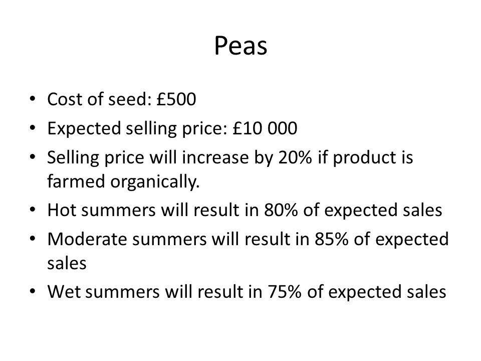 Peas - Effect of Birds Birds will affect your selling price (by eating your seed) If you do nothing selling price will drop by 10% A scarecrow will cost you £5 and your selling cost will drop by 8% A bird-scaring machine will lower your selling price by 5% and cost you £250 Or you can employ a man to scare birds.