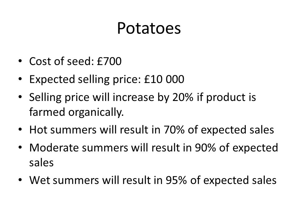 Potatoes- Effect of Birds Birds will affect your selling price (by eating your seed) If you do nothing selling price will drop by 3% A scarecrow will cost you £5 and your selling cost will drop by 2% A bird-scaring machine will lower your selling price by 1% and cost you £250 Or you can employ a man to scare birds.