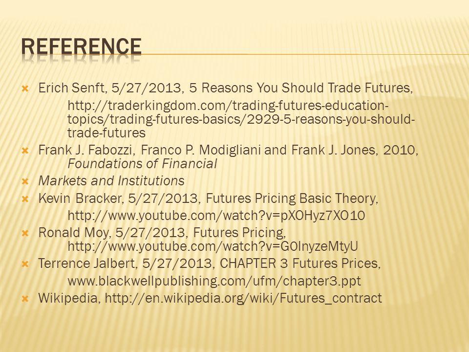 Erich Senft, 5/27/2013, 5 Reasons You Should Trade Futures, http://traderkingdom.com/trading-futures-education- topics/trading-futures-basics/2929-5-reasons-you-should- trade-futures Frank J.