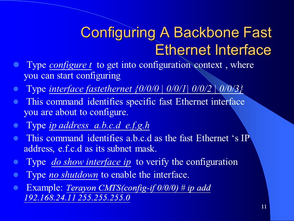 Configuring A Backbone Fast Ethernet Interface Type configure t to get into configuration context, where you can start configuring Type interface fast