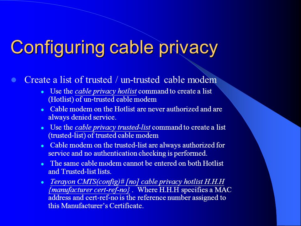Configuring cable privacy Create a list of trusted / un-trusted cable modem Use the cable privacy hotlist command to create a list (Hotlist) of un-tru