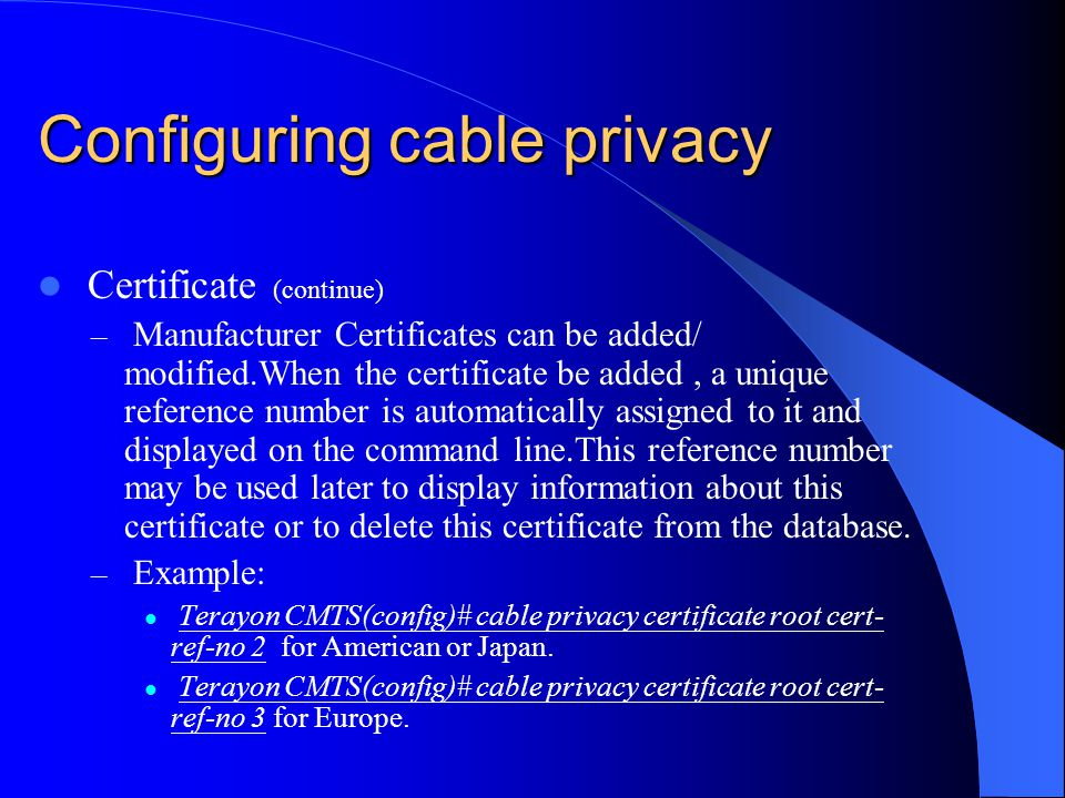 Configuring cable privacy Certificate (continue) – Manufacturer Certificates can be added/ modified.When the certificate be added, a unique reference