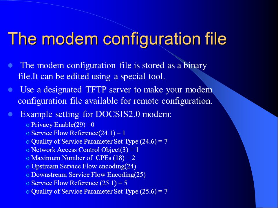 The modem configuration file The modem configuration file is stored as a binary file.It can be edited using a special tool. Use a designated TFTP serv
