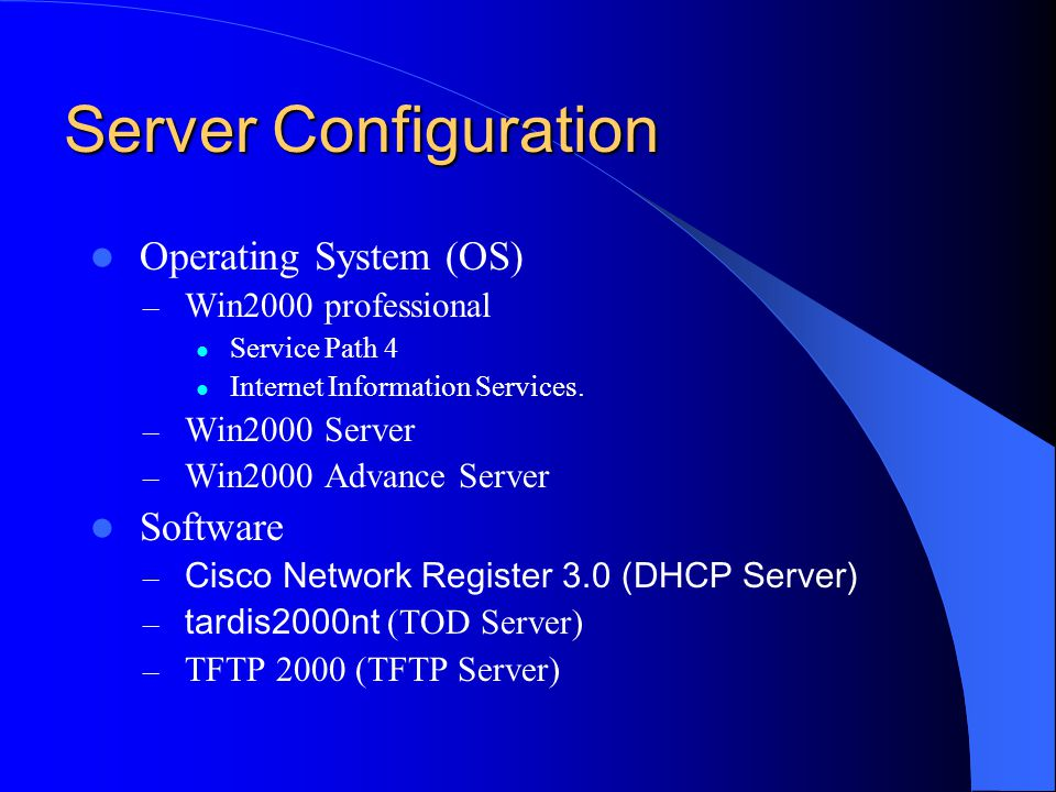 Server Configuration Operating System (OS) – Win2000 professional Service Path 4 Internet Information Services. – Win2000 Server – Win2000 Advance Ser