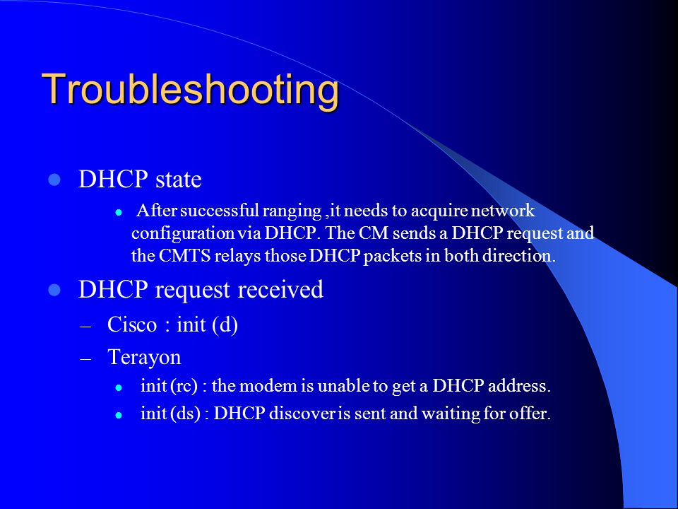 Troubleshooting DHCP state After successful ranging,it needs to acquire network configuration via DHCP. The CM sends a DHCP request and the CMTS relay