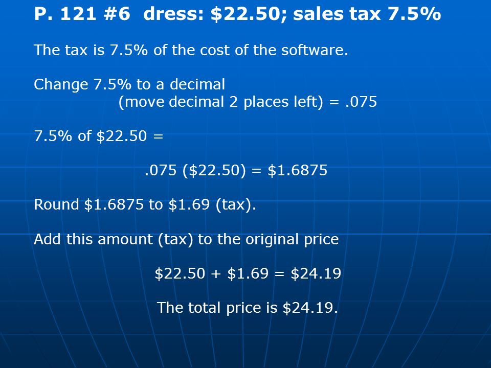 P. 121 #6 dress: $22.50; sales tax 7.5% The tax is 7.5% of the cost of the software.
