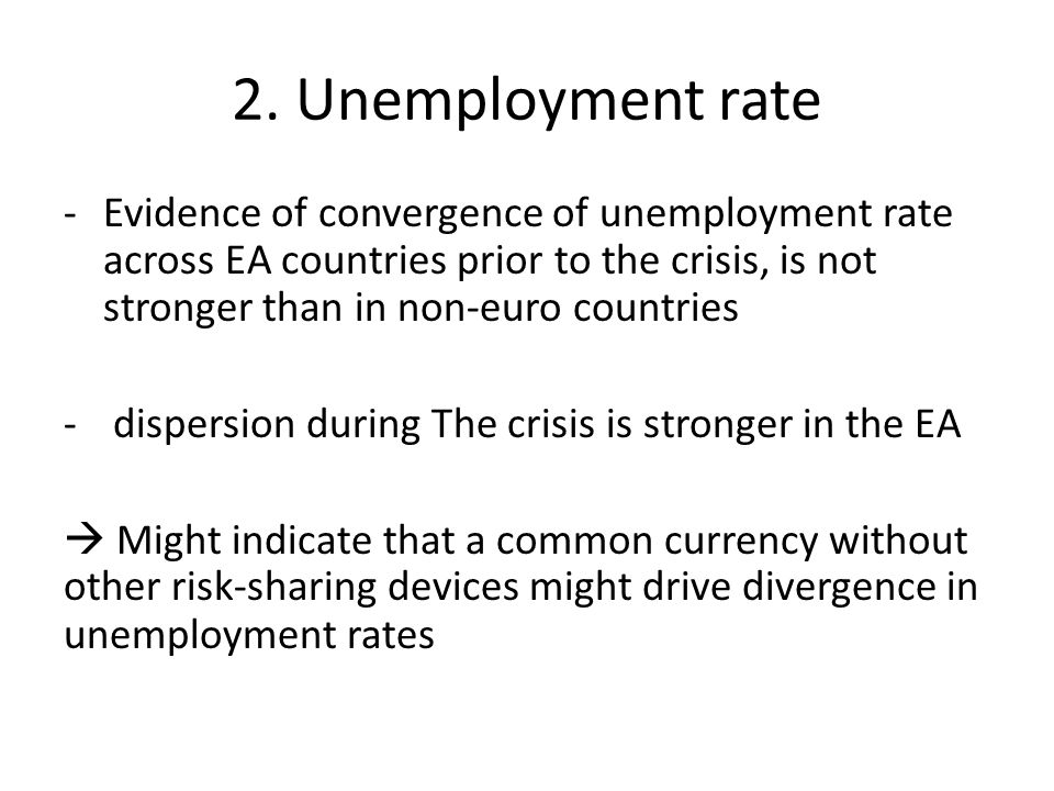 2. Unemployment rate -Evidence of convergence of unemployment rate across EA countries prior to the crisis, is not stronger than in non-euro countries