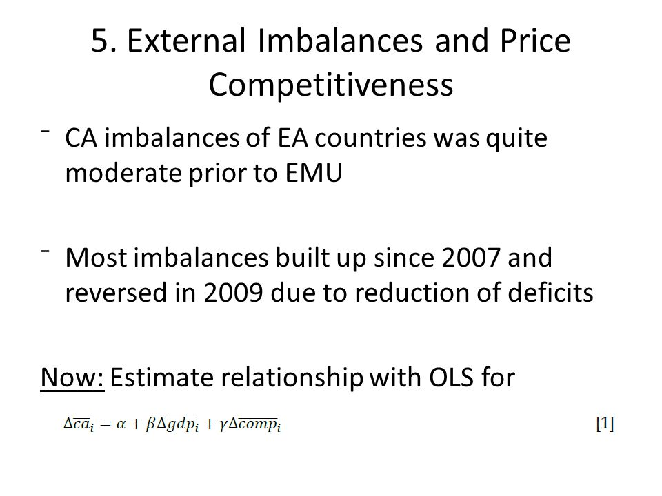 CA imbalances of EA countries was quite moderate prior to EMU Most imbalances built up since 2007 and reversed in 2009 due to reduction of deficits Now: Estimate relationship with OLS for
