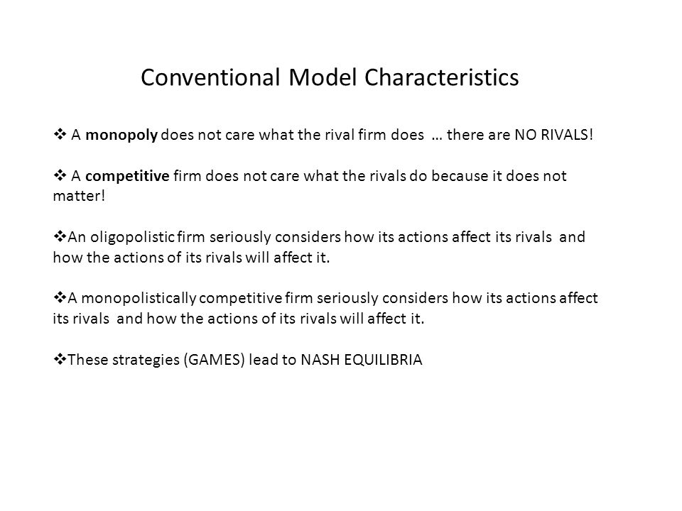Conventional Model Characteristics A monopoly does not care what the rival firm does … there are NO RIVALS.