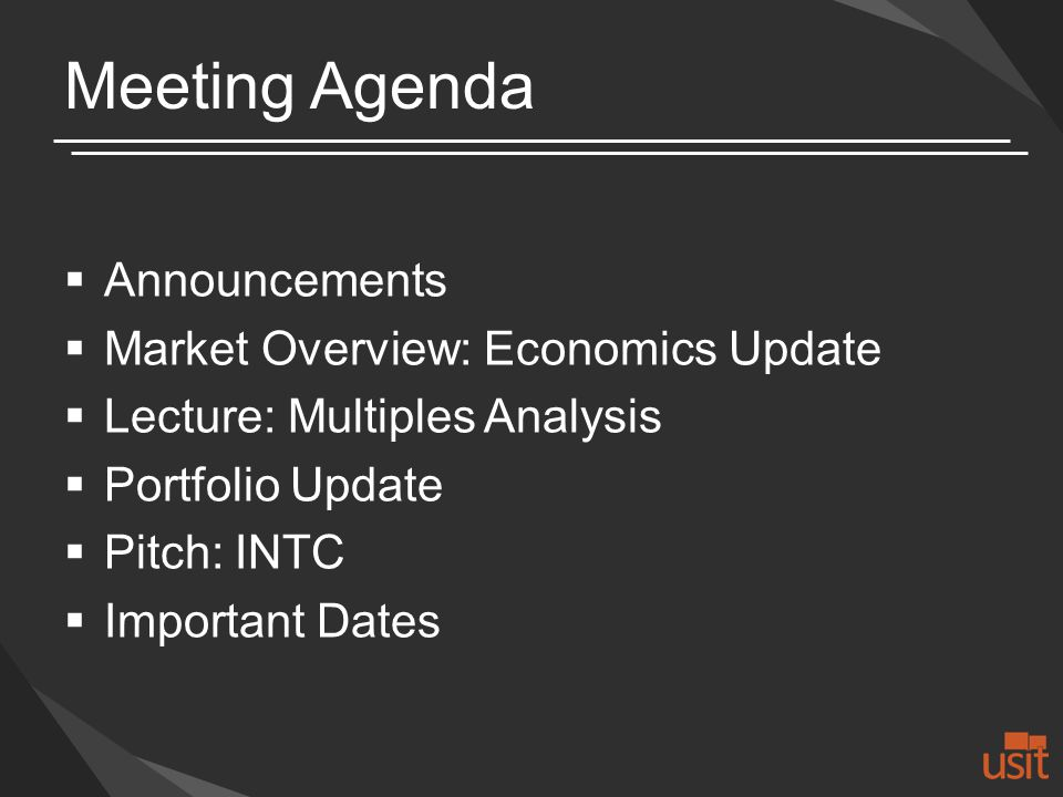Meeting Agenda Announcements Market Overview: Economics Update Lecture: Multiples Analysis Portfolio Update Pitch: INTC Important Dates