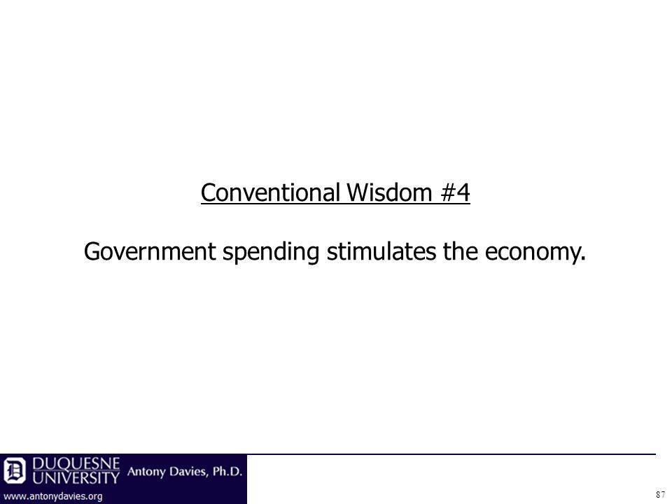 Conventional Wisdom #4 Government spending stimulates the economy. 87