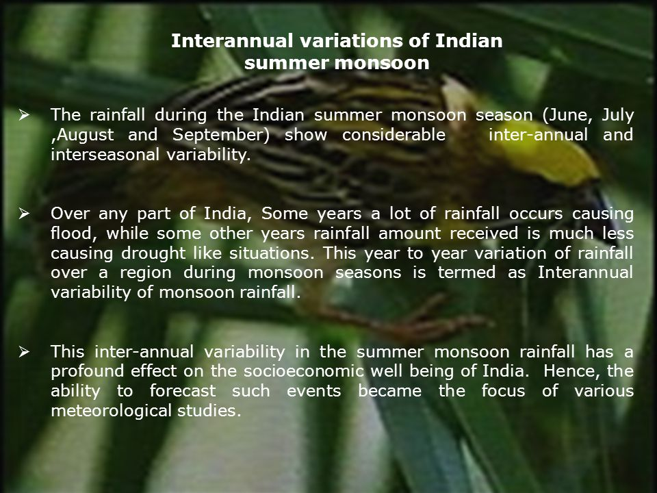 The rainfall during the Indian summer monsoon season (June, July,August and September) show considerable inter-annual and interseasonal variability. O