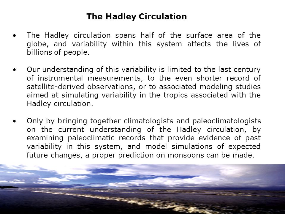 The Hadley Circulation The Hadley circulation spans half of the surface area of the globe, and variability within this system affects the lives of bil