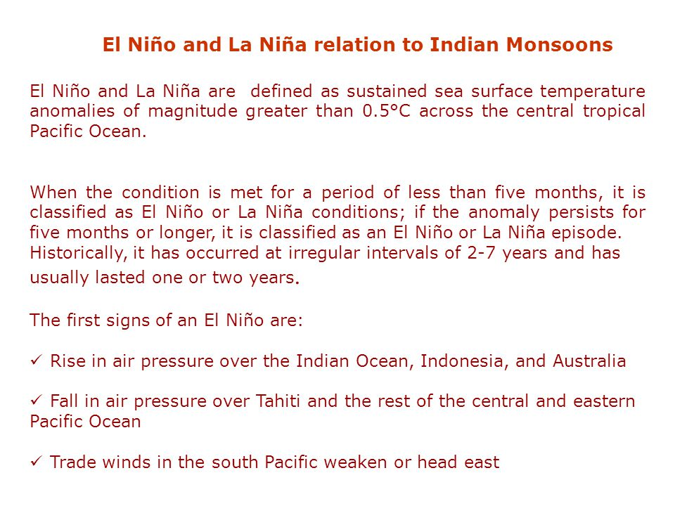 El Niño and La Niña relation to Indian Monsoons El Niño and La Niña are defined as sustained sea surface temperature anomalies of magnitude greater th