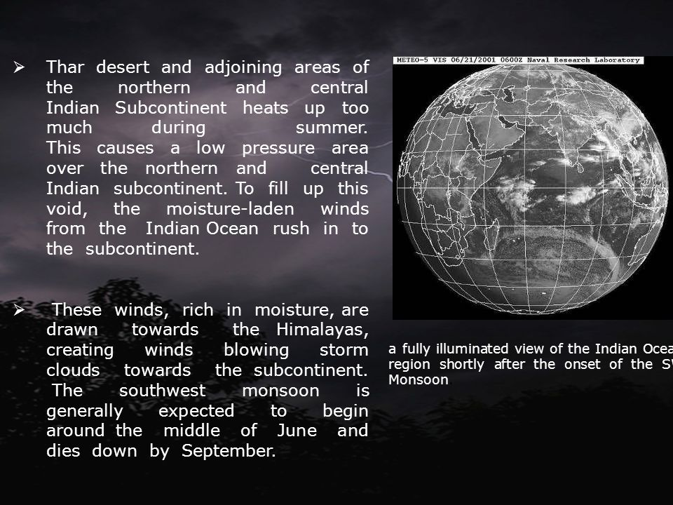 Thar desert and adjoining areas of the northern and central Indian Subcontinent heats up too much during summer. This causes a low pressure area over