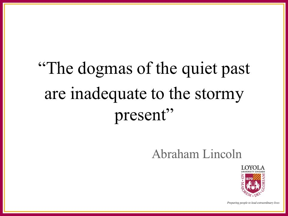 The dogmas of the quiet past are inadequate to the stormy present Abraham Lincoln