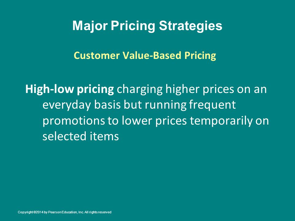 Major Pricing Strategies High-low pricing charging higher prices on an everyday basis but running frequent promotions to lower prices temporarily on s