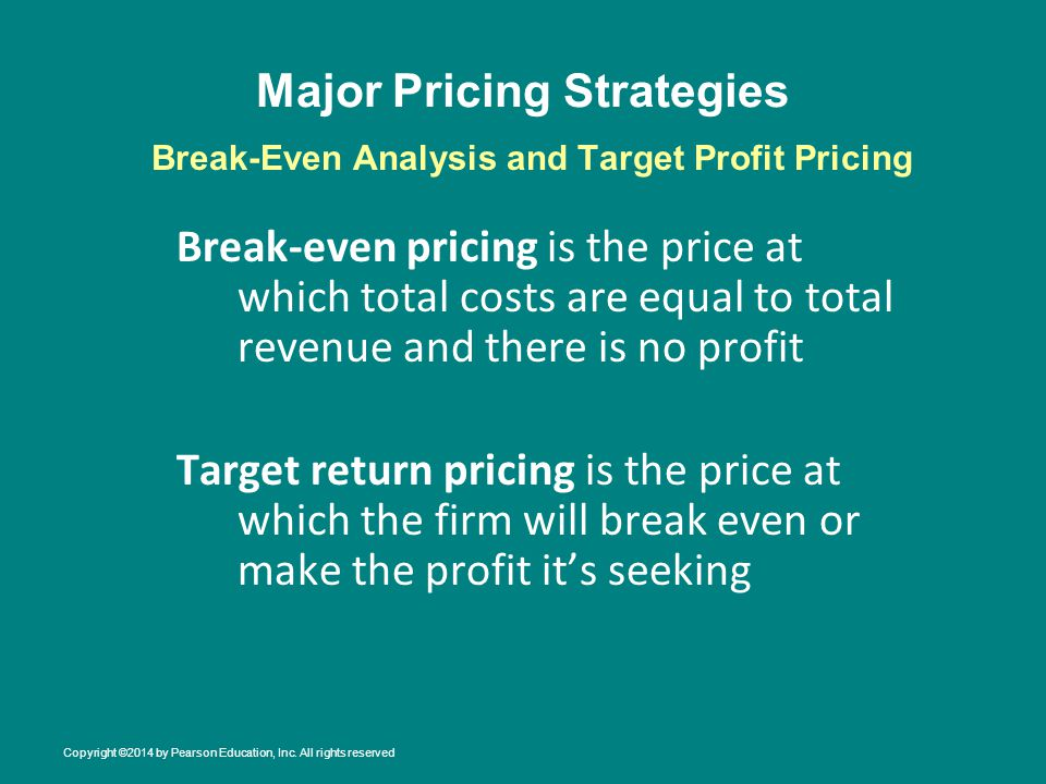 Major Pricing Strategies Break-even pricing is the price at which total costs are equal to total revenue and there is no profit Target return pricing