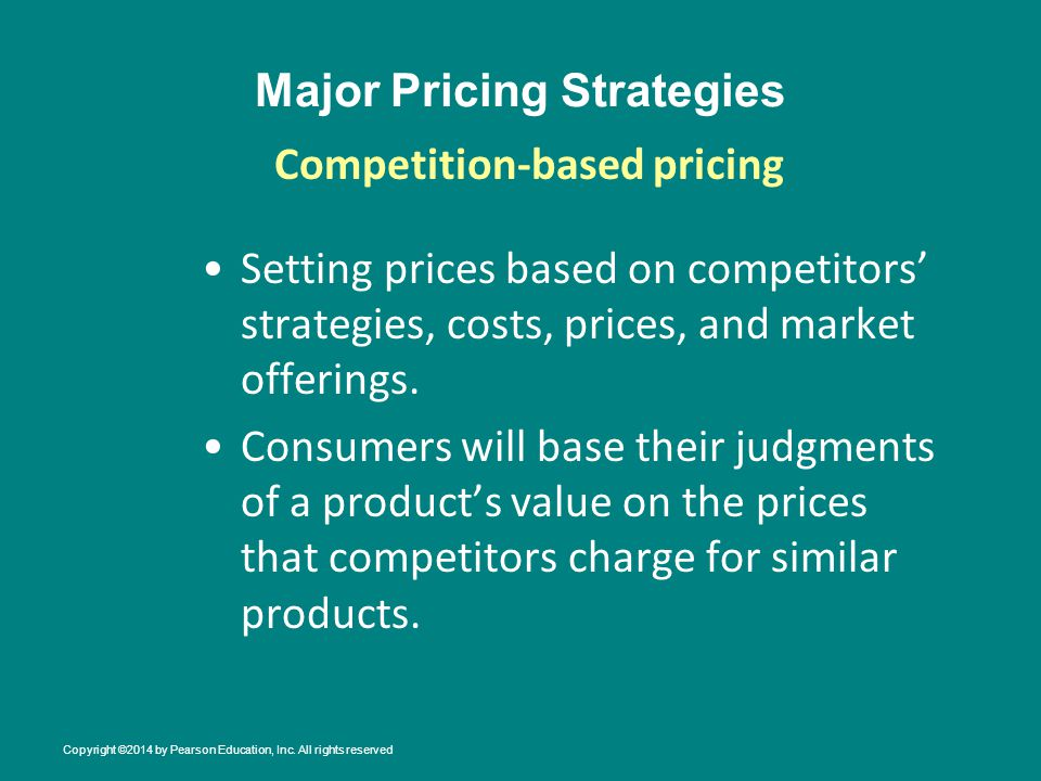 Major Pricing Strategies Setting prices based on competitors strategies, costs, prices, and market offerings.