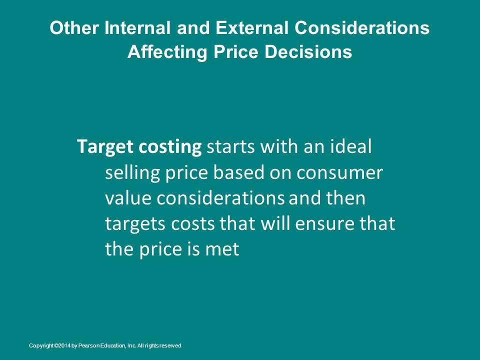 Other Internal and External Considerations Affecting Price Decisions Target costing starts with an ideal selling price based on consumer value conside