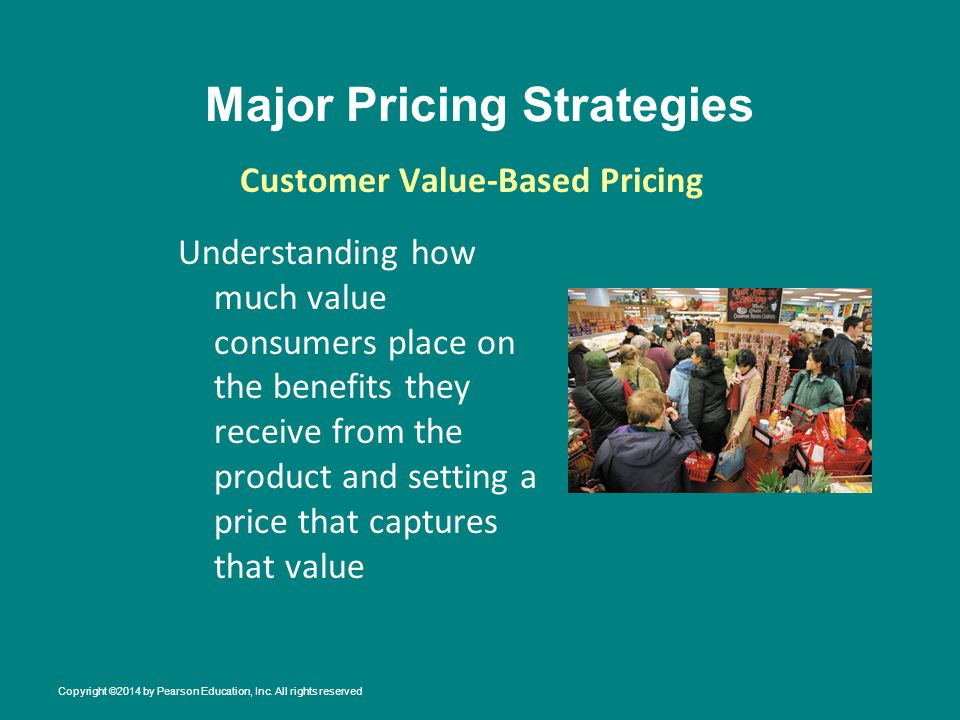 Major Pricing Strategies Understanding how much value consumers place on the benefits they receive from the product and setting a price that captures