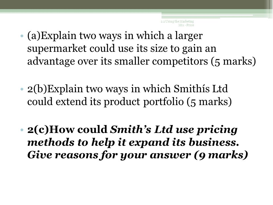 Sample GCSE Question Unit 2 2010 Smiths Ltd is competing against some very big supermarket chains which sell a wide variety of products, not only orga