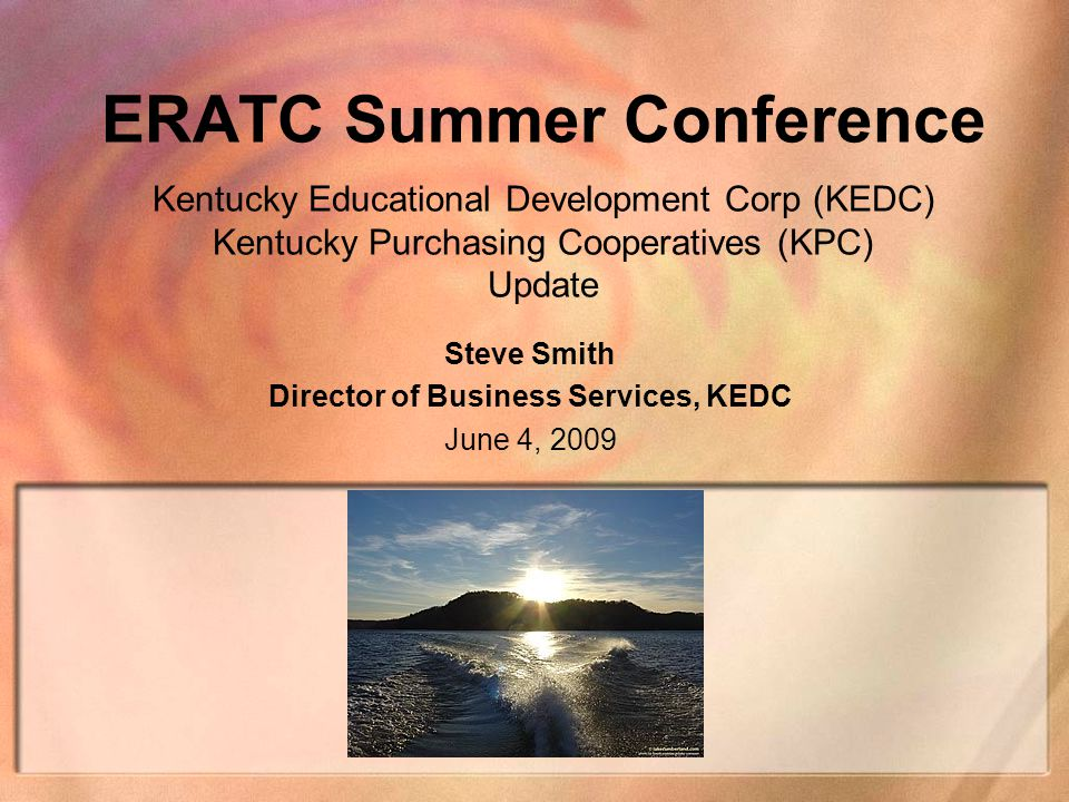 ERATC Summer Conference Kentucky Educational Development Corp (KEDC) Kentucky Purchasing Cooperatives (KPC) Update Steve Smith Director of Business Se