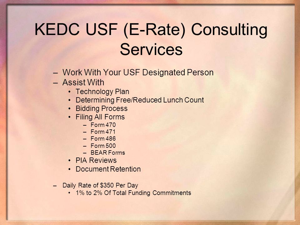 KEDC USF (E-Rate) Consulting Services –Work With Your USF Designated Person –Assist With Technology Plan Determining Free/Reduced Lunch Count Bidding