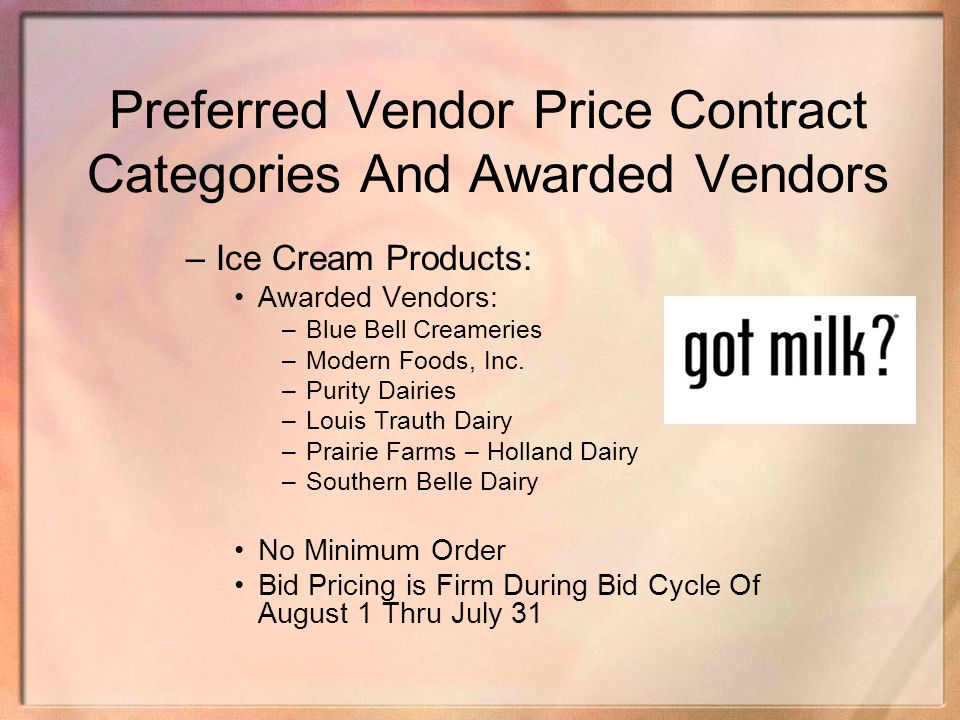 Preferred Vendor Price Contract Categories And Awarded Vendors –Ice Cream Products: Awarded Vendors: –Blue Bell Creameries –Modern Foods, Inc. –Purity