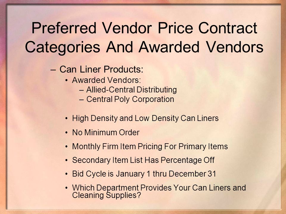 Preferred Vendor Price Contract Categories And Awarded Vendors –Can Liner Products: Awarded Vendors: –Allied-Central Distributing –Central Poly Corpor