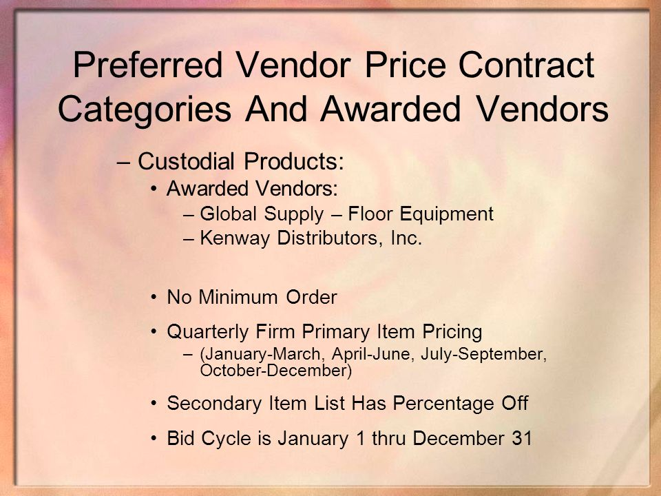 Preferred Vendor Price Contract Categories And Awarded Vendors –Custodial Products: Awarded Vendors: –Global Supply – Floor Equipment –Kenway Distribu